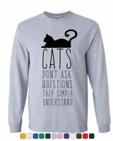 Cats Don't Ask Questions Long Sleeve T-Shirt Animals Cat Pet Kitten Lovers Tee
