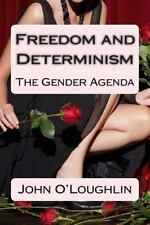 Freedom and Determinism : The Gender Agenda by John O'Loughlin (2014, Paperback)