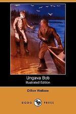 Ungava Bob by Dillon Wallace (2007, Paperback)