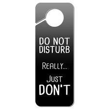 Do Not Disturb Really Just Don't Plastic Door Knob Hanger Sign