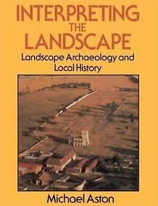 Interpreting the Landscape: Landscape Archaeology... by Aston, Michael Paperback