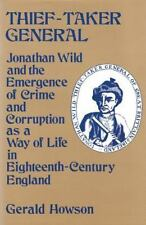 Thief-Taker General: Jonathan Wild and the Emergence of Crime and Corruption as