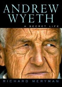 Andrew Wyeth : A Secret Life by Richard Meryman