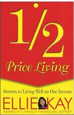 1/2 Price Living : Secrets to Living Well on One Income by Ellie Kay (2007,...