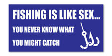 FISHING IS LIKE SEX - Funny fishing self adhesive vinyl stickers