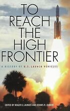 To Reach the High Frontier : A History of U. S. Launch Vehicles; New Book; 80416
