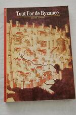 TOUT L'OR DE BYZANCE-KAPLAN-DECOUVERTES GALLIMARD-1991-ILLUSTRE