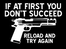 Gun rights decal weapons freedom If At First You Don't Succeed Reload Sticker