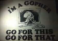 Rare Vintage Iron On Heat Transfer I'm A Gopher For For This Go For That Joke
