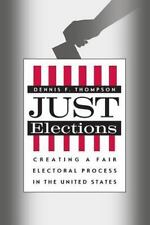 Just Elections : Creating a Fair Electoral Process in the United States by...