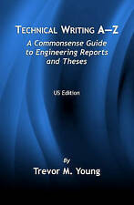 Technical Writing A-Z: A Commonsense Guide To Engineering Reports And Theses, Yo