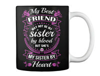 Sensational My Sister By Heart - Best Friend May Not Be Blood Gift Coffee Mug