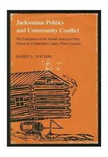Jacksonian Politics and Community Conflict: The ... by Watson, Harry L. Hardback