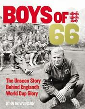 Boys Of 66 : The Unseen Story Behind England's World Cup Glory: By Rowlinson,...