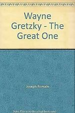 Wayne Gretzky - The Great One by Joseph Romain, James Duplacey