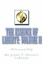 The Essence of Liberty: Volume II : The Economics of Liberty by Jimmy T....