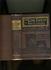 FROM LOG CABIN TO WHITE HOUSE.. THAYER. 1886. HB. VG+. EMBOSSED BINDING