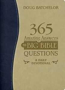 365 Amazing Answers to Big Bible Questions: A Daily Devotional Doug Batchelor