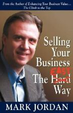 Selling Your Business the Easy Way by Mark T. Jordan (2008, Paperback)