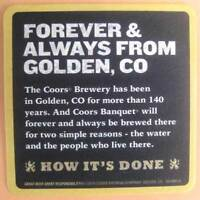 COORS BANQUET, FOREVER & ALWAYS FROM GOLDEN, COLORADO Beer COASTER Mat, 2018