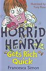 Horrid Henry gets rich quick, Francesca Simon, Francesca Simon, Used; Good Book