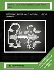 2003 FIAT STILO Turbocharger Rebuild and Repair Guide : 716665-0002,...
