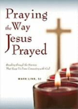 Praying the Way Jesus Prayed: Breaking Through the Barriers That Keep Us from Co