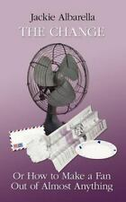 The Change or How to Make a Fan Out of Almost Anything by Jackie Albarella...