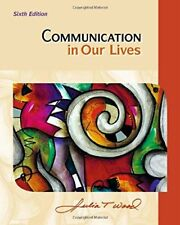 Communication in Our Lives by Julia T. Wood