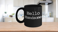 Hello Handsome Mug Black Coffee Cup Funny Gift for Husband Son Partner Lover