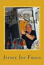 PLACES I HAVE SHAT by Jersey Joe Fusco  Author is the seller!!!