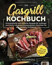 Gasgrill Kochbuch XXL: Schmackhafte und einfache Rezepte für Anfänger und Profi