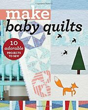 Make Baby Quilts: 10 Adorable Projects to Sew (Make Series) New Paperback Book C