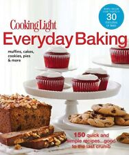 Cooking Light Everyday Baking: 150 Quick & Simple Recipes...Good to the Last Cru