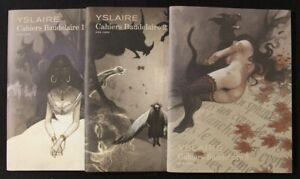 YSLAIRE LES CAHIERS BAUDELAIRE tomes 1 à  3 Tirages limités NEUFS