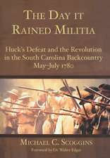 The Day it Rained Militia: Huck's Defeat and the Revolution in the South Caro...