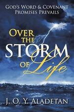 Over the Storm of Life : God?s Word and Covenant Promises Prevails by J. O....