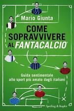 Come Sopravvivere al Fantacalcio.Guida Sport Calcio Libro di Mario Giunta