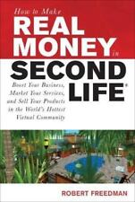 How to Make Real Money in Second Life: Boost Your Business, Market Your Services