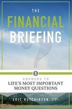 The Financial Briefing : Answers to Life's Most Important Money Questions by...