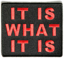 IT IS WHAT IT IS - IRON ON or SEW ON PATCH