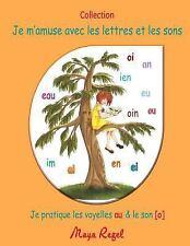 Je M'amuse Avec les Lettres et les Sons : Je Pratique les Voyelles Au et le...