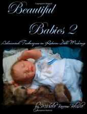 Beautiful Babies 2: Advanced Techniques in Reborn Doll Making By Michele Barrow