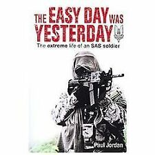 The Easy Day Was Yesterday : The Extreme Life of an SAS Soldier by Paul...