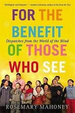For the Benefit of Those Who See: Dispatches from the World of the Blind, New, M