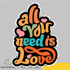All You Need is Love Adesivo Vinile Decalcomania Finestra Auto Van Bici 2738