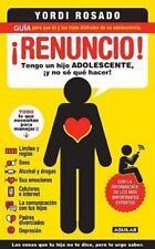 Renuncio! : Tengo un Hijo Adolecente, y No Se Que Hacer! by Yordi Rosado...