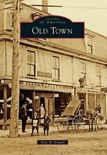 Images of America: Old Town by Peter R. Stowell (2017, Paperback)