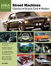 Street Machines: Classics, Muscle Cars, Modern (Idea Book), Elliott, Sue