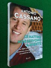 Antonio CASSANO - LE MATTINE NON SERVONO A NIENTE , 1° Ed.Rizzoli (2009)